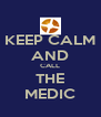 KEEP CALM AND CALL THE MEDIC - Personalised Poster A4 size