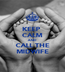 KEEP  CALM AND CALL THE MIDWIFE - Personalised Poster A4 size