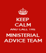 KEEP CALM AND CALL THE MINISTERIAL ADVICE TEAM - Personalised Poster A4 size