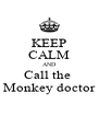KEEP CALM AND Call the  Monkey doctor - Personalised Poster A4 size