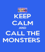 KEEP CALM AND CALL THE MONSTERS  - Personalised Poster A4 size