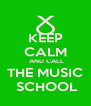 KEEP CALM  AND CALL THE MUSIC  SCHOOL - Personalised Poster A4 size