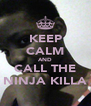 KEEP CALM AND CALL THE NINJA KILLA - Personalised Poster A4 size