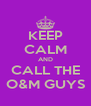 KEEP CALM AND CALL THE O&M GUYS - Personalised Poster A4 size
