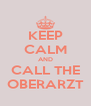 KEEP CALM AND CALL THE OBERARZT - Personalised Poster A4 size