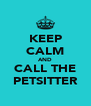KEEP CALM AND CALL THE PETSITTER - Personalised Poster A4 size