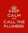 KEEP CALM AND CALL THE PLUMBER - Personalised Poster A4 size