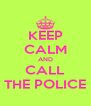 KEEP CALM AND CALL THE POLICE - Personalised Poster A4 size