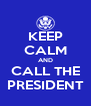 KEEP CALM AND CALL THE PRESIDENT - Personalised Poster A4 size
