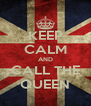 KEEP CALM AND CALL THE QUEEN - Personalised Poster A4 size