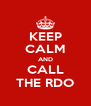 KEEP CALM AND CALL THE RDO - Personalised Poster A4 size
