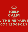 KEEP CALM AND CALL THE REPAIR MAN 07512569023 - Personalised Poster A4 size
