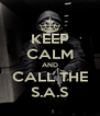 KEEP CALM AND CALL THE S.A.S - Personalised Poster A4 size