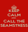 KEEP CALM AND  CALL THE SEAMSTRESS - Personalised Poster A4 size