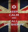 KEEP CALM AND CALL  THE SHERIFF - Personalised Poster A4 size