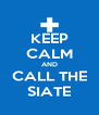 KEEP CALM AND CALL THE SIATE - Personalised Poster A4 size