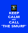 KEEP CALM AND CALL 'THE SMURF' - Personalised Poster A4 size