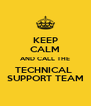 KEEP CALM AND CALL THE TECHNICAL  SUPPORT TEAM - Personalised Poster A4 size