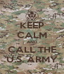 KEEP CALM AND CALL THE U.S. ARMY - Personalised Poster A4 size