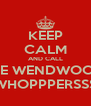 KEEP CALM AND CALL THE WENDWOOD  WHOPPPERSSS - Personalised Poster A4 size