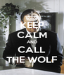 KEEP CALM AND CALL THE WOLF - Personalised Poster A4 size