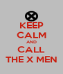 KEEP CALM AND CALL THE X MEN - Personalised Poster A4 size