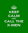 KEEP CALM AND CALL THE X-MEN - Personalised Poster A4 size