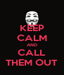KEEP CALM AND CALL THEM OUT - Personalised Poster A4 size