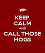 KEEP CALM AND CALL THOSE HOGS - Personalised Poster A4 size
