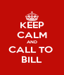 KEEP CALM AND CALL TO  BILL - Personalised Poster A4 size