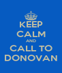 KEEP CALM AND CALL TO DONOVAN - Personalised Poster A4 size