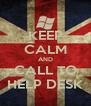 KEEP CALM AND CALL TO HELP DESK - Personalised Poster A4 size