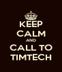 KEEP CALM AND CALL TO TIMTECH - Personalised Poster A4 size