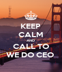 KEEP CALM AND CALL TO WE DO CEO  - Personalised Poster A4 size