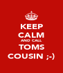 KEEP CALM AND CALL TOMS COUSIN ;-) - Personalised Poster A4 size