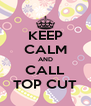 KEEP CALM AND CALL TOP CUT - Personalised Poster A4 size