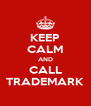 KEEP CALM AND CALL TRADEMARK - Personalised Poster A4 size