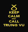 KEEP CALM AND CALL TRUNG VU - Personalised Poster A4 size