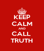 KEEP CALM AND CALL  TRUTH - Personalised Poster A4 size
