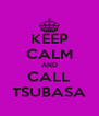 KEEP CALM AND CALL TSUBASA - Personalised Poster A4 size