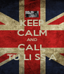 KEEP CALM AND CALL TU LI SS A - Personalised Poster A4 size