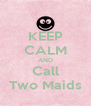 KEEP CALM AND Call Two Maids - Personalised Poster A4 size