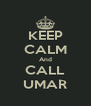 KEEP CALM And CALL UMAR - Personalised Poster A4 size
