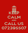 KEEP CALM AND CALL US 072395507 - Personalised Poster A4 size