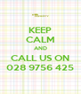 KEEP CALM AND CALL US ON 028 9756 425 - Personalised Poster A4 size