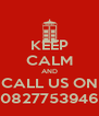 KEEP CALM AND CALL US ON 0827753946 - Personalised Poster A4 size