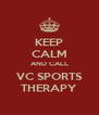 KEEP CALM AND CALL VC SPORTS THERAPY - Personalised Poster A4 size