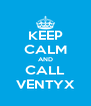 KEEP CALM AND CALL VENTYX - Personalised Poster A4 size