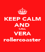 KEEP CALM AND CALL VERA rollercoaster - Personalised Poster A4 size
