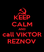 KEEP CALM AND call VIKTOR REZNOV - Personalised Poster A4 size